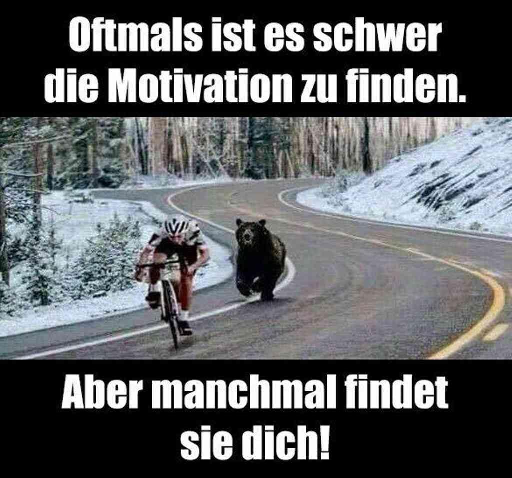 Wenn man schwer die Motivation findet, kann es vorkommen das sie dich findet.